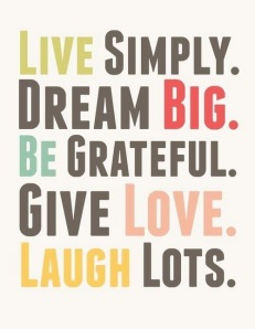 Live simply dream big be grateful