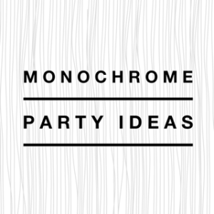Monochrome party ideas